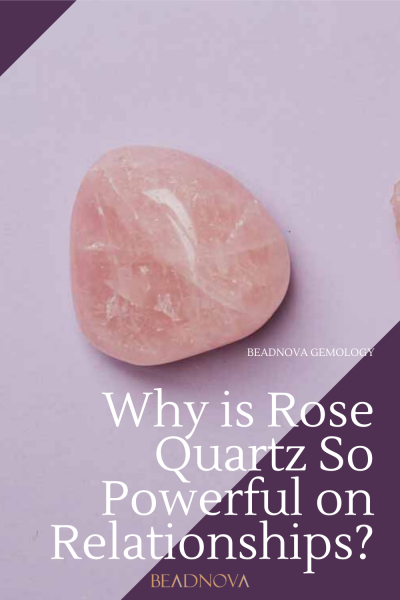 Why is Rose Quartz So Powerful on Relationships