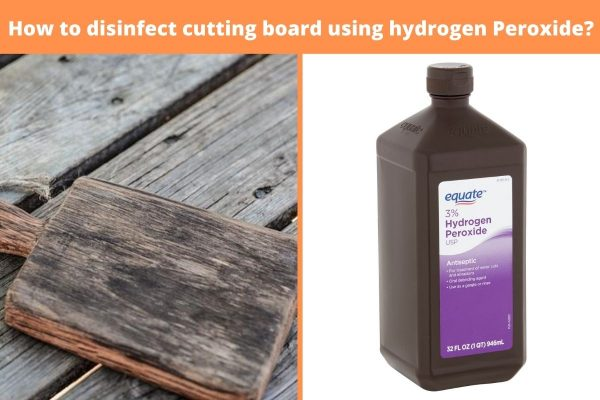 disinfect cutting board using hydrogen Peroxide